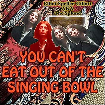 You Can't Eat Out Of The Singing Bowl