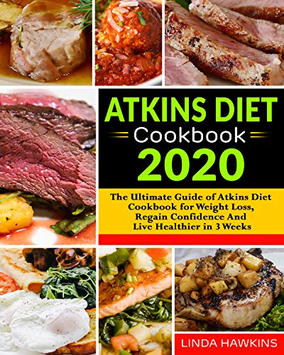 Atkins Diet Cookbook 2020: The Ultimate Guide of Atkins Diet Cookbook for Weight Loss, Regain Confid