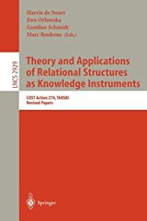 Theory and Applications of Relational Structures as Knowledge Instruments: COST Action 274, TARSKI, Revised Papers