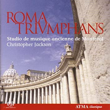 Roma Triumphans - Polychoral Music in the Churches of the Vatican and Rome by Marenzio, Victoria, Palestrina and Others