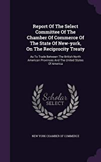 Report of the Select Committee of the Chamber of Commerce of the State of New-York, on the Reciprocity Treaty: As to Trade...