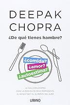 ¿De qué tienes hambre?: La solución Chopra para la pérdida de peso permanente, el bienestar y el alimento del alma (Crecim...