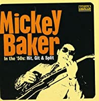 In the 50's: Hit, Git & Split by MICKEY BAKER (2008-01-08)