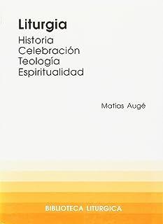 Liturgia. Historia, celebración, espiritualidad: 4 (