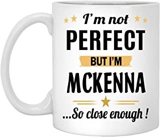 Inspirational Mug Personalized - Not Perfect But I Am MCKENNA Coffee Mug - Name Personalized Gifts For Women Men - Birthday Gag Gift Tea Cup White Ceramic 11 Ounce