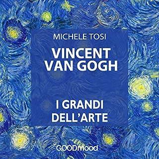 Vincent Van Gogh     I grandi dell'arte              Di:                                                                                                                                 Michele Tosi                               Letto da:                                                                                                                                 Tamara Fagnocchi,                                                                                        Marcello Pozza                      Durata:  34 min     14 recensioni     Totali 4,5
