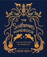 The Southerner's Handbook: A Guide to Living the Good Life (Garden & Gun Books)