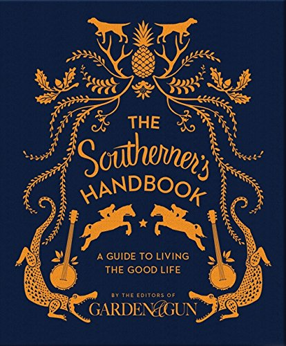 The Southerner's Handbook: A Guide to Living the Good Life (Garden & Gun Books)
