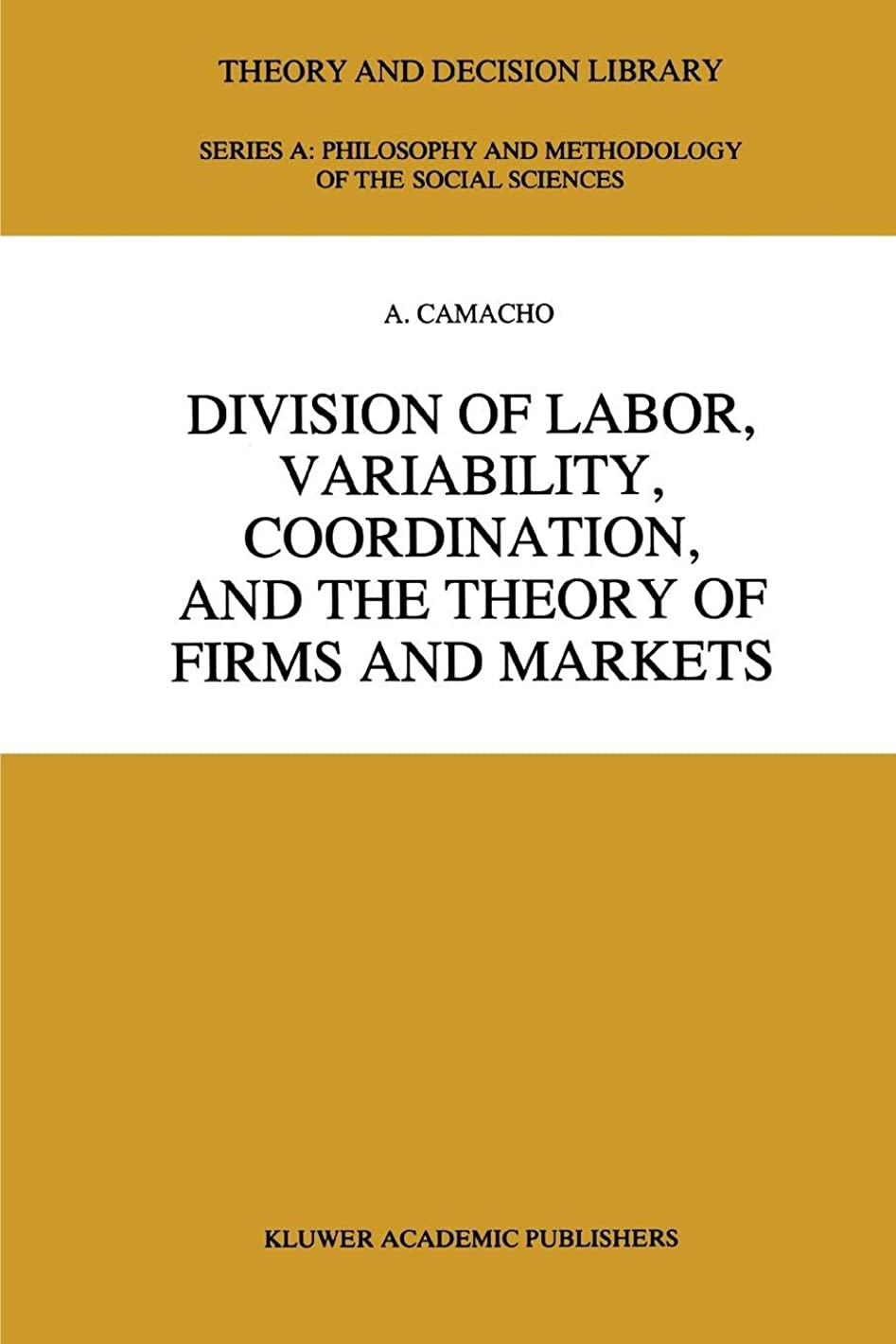 大脳小さい精神医学Division of Labor, Variability, Coordination, and the Theory of Firms and Markets (Theory and Decision Library A:)