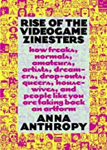Rise of the Videogame Zinesters: How Freaks, Normals, Amateurs, Artists, Dreamers, Drop-outs, Queers, Housewives, and People Like You Are Taking Back an Art Form (English Edition)