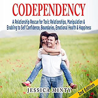 Codependency     A Relationship Rescue for Toxic Relationships, Manipulation & Enabling to Self-Confidence, Boundaries, Emotional Health & Happiness              By:                                                                                                                                 Jessica Minty                               Narrated by:                                                                                                                                 J Robin Ward                      Length: 1 hr and 56 mins     11 ratings     Overall 4.8
