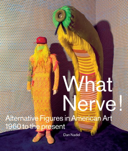 What Nerve!: Alternative Figures in American Art, 1960 to the Present (RISD MUSEUM OF)