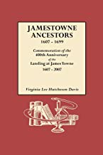 Jamestowne Ancestors, 1607-1699: Commemoration of the 400th Anniversary of the Landing at James Towne 1607-2007