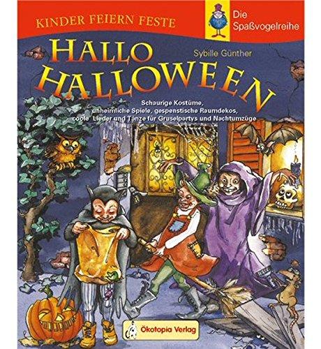 Hallo Halloween: Schaurige Kostüme, unheimliche Spiele, gespenstische Raumdekos, coole Lieder und Tänze für Gruselpartys und Nachtumzüge (Kinder feiern Feste - Die Spassvogelreihe)