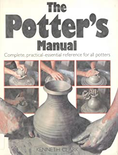 The Potter's Manual (Hardcopy) Complete, Practical Essential Reference for All Potters.