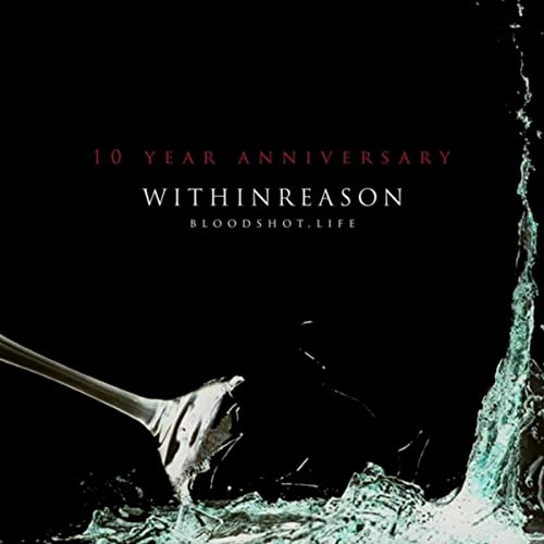 Bloodshot Life 10 Year Anniversary De Within Reason Sur
