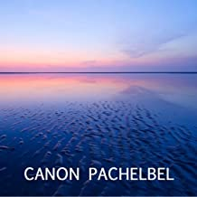 Canon Pachelbel - Johann Pachelbel Canon in D and Many Other Classical Piano Favorites, Cannon in D, Fur Elise, Moonlight Sonata, Canon in D Major