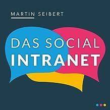 Das Social Intranet: Zusammenarbeit fördern und Kommunikation stärken - Mit Social Intranets mobil und in der Cloud wirksa...