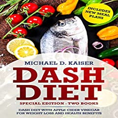 DASH Diet: Special Edition - Two Books - The Dash Diet for Weight Loss with Apple Cider Vinegar Health Benefits: Includes New Meal Plans