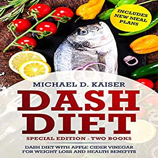 DASH Diet: Special Edition - Two Books - The Dash Diet for Weight Loss with Apple Cider Vinegar Health Benefits: Includes New Meal Plans audiobook cover art