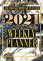 The Breakthrough Planner - 2021 Weekly Planner: Weekly & Monthly life planner and organizer to Hit Your Goals, Increase Productivity, Fulfillment and Generate Incredible results - Dated 2021 (The Breakthrough Planner Dated 2021)