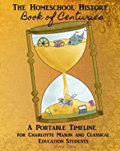 Homeschool History Book of Centuries: A Portable Timeline for Charlotte Mason and Classical Education Students (Rethink Schooling) (Volume 1)