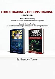 Forex Trading + Options Trading 2 book in 1: Advanced Income Strategies for Beginners in Investing Alternative