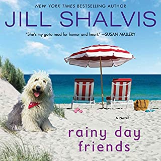 Rainy Day Friends     A Novel              By:                                                                                                                                 Jill Shalvis                               Narrated by:                                                                                                                                 Karen White                      Length: 10 hrs and 51 mins     156 ratings     Overall 4.6