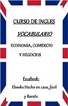 VOCABULARIO DE INGLES: ECONOMIA,COMERCIO Y NEGOCIOS (Spanish Edition)