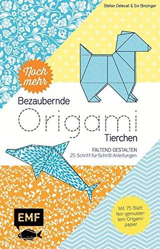 Noch mehr bezaubernde Origami-Tierchen: Faltend gestalten – 25 Schritt-für-Schritt-Anleitungen – Mit 75 Blatt fein gemustertem Origamipapier