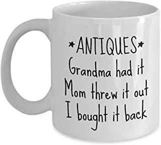 Antiquing Coffee Mug - Antiquer Gift Idea - Antiques Collector Present - I Bought It Back- 11oz Ceramic Coffee Mug Tea Cup White