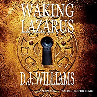 Waking Lazarus     A Guardian Novel, Book 2              By:                                                                                                                                 D.J. Williams                               Narrated by:                                                                                                                                 Josh Horowitz                      Length: 8 hrs and 55 mins     6 ratings     Overall 4.0