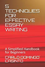 5 TECHNIQUES FOR EFFECTIVE ESSAY WRITING: A Simplified Handbook for Beginners