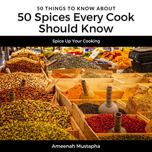50 Spices Every Cook Should Know: Spice Up Your Cooking cover art
