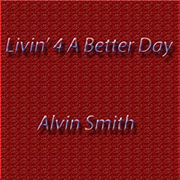 Livin' 4 a Better Day!