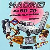 MADRID AÑOS 60-70: DOS DÉCADAS QUE NOS CAMBIARON