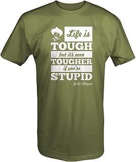 Life is Tough Tougher if Stupid John Wayne Saying