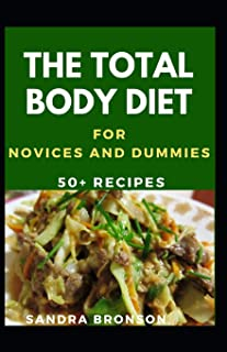 The Total Body Diet For Novices And Dummies: 50+ Recipes