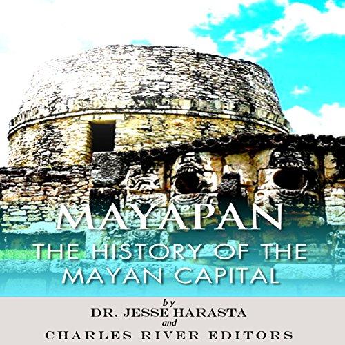 Mayapan: The History of the Mayan Capital audiobook cover art