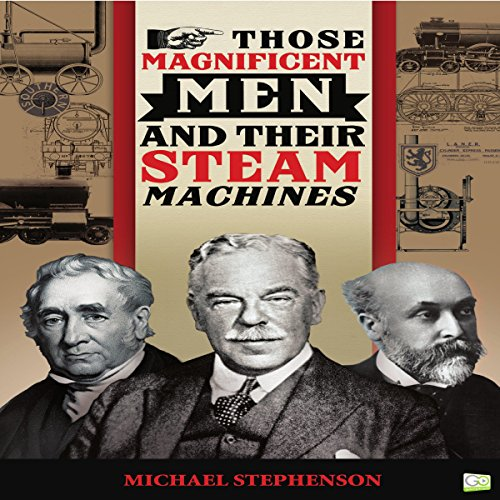 Those Magnificent Men and Their Steam Machines                   By:                                                                                                                                 Michael Stephenson,                                                                                        Go Entertain                               Narrated by:                                                                                                                                 Mark Norman                      Length: 2 hrs and 41 mins     Not rated yet     Overall 0.0