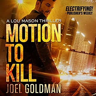 Motion to Kill     A Lou Mason Thriller, Book 1              By:                                                                                                                                 Joel Goldman                               Narrated by:                                                                                                                                 Kevin Foley                      Length: 10 hrs and 9 mins     39 ratings     Overall 3.8