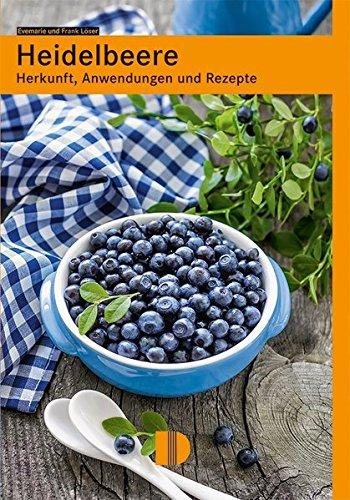 Löser, Evemarie<br />Heidelbeere: Herkunft, Anwendungen und Rezepte