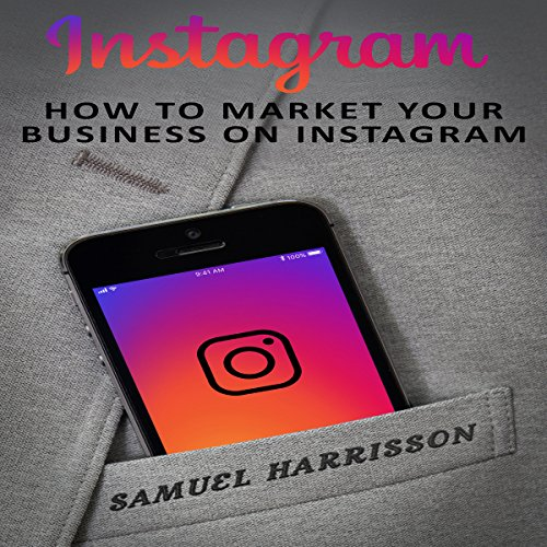 Instagram: How to Market Your Business on Instagram audiobook cover art