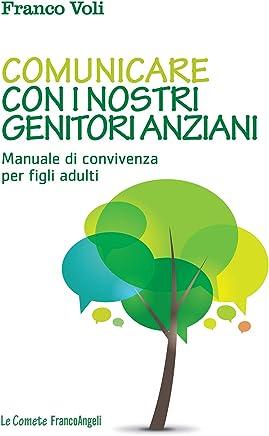 Comunicare con i nostri genitori anziani. Manuale di convivenza per figli adulti