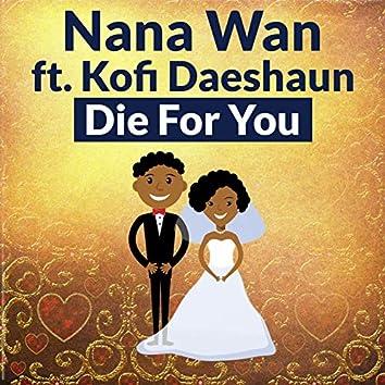 Die For You (feat. Kofi Daeshaun)
