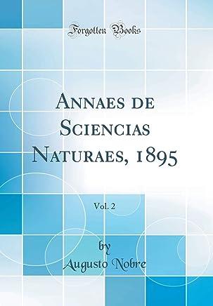 Annaes de Sciencias Naturaes, 1895, Vol. 2 (Classic Reprint)