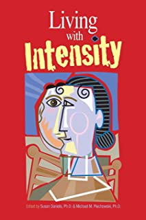 Living with Intensity: Understanding the Sensitivity, Excitability, and Emotional Development of Gifted Children, Adolesce...