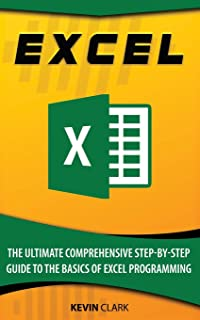 Excel : The Ultimate Comprehensive Step-By-Step Guide to the Basics of Excel Programming