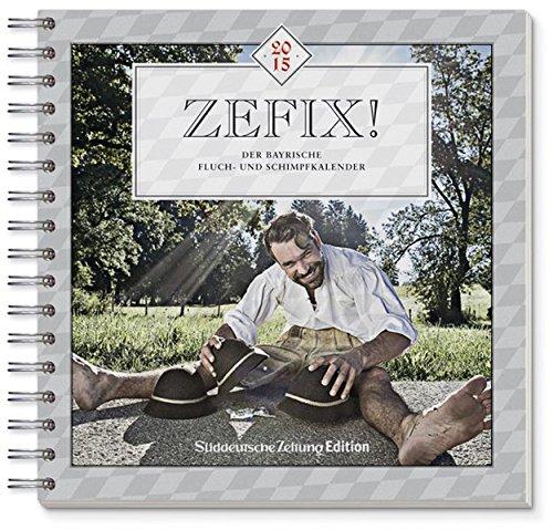 Zefix! Tischkalender 2015: Der Bayrische Fluch- und Schimpfkalender