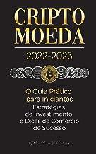 Criptomoeda 2022-2023 - O Guia Prático para Iniciantes - Estratégias de Investimento e Dicas de Negociação de Sucesso (Bit...